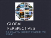 GLOBAL PERSPECTIVES THE SKILLS YOU NEED FOR UNIVERSITY