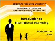 Introduction to International Marketing Natalia Morozova Lecturer. DON