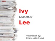 Ivy  Ledbetter  Lee  Presentation by: