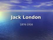 Jack London   1876 -1916  Jack