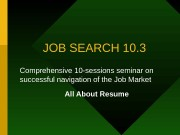 JOB SEARCH 10. 3 Comprehensive 10 -sessions seminar