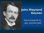 John Maynard Keynes Have prepared by Igor and