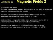 LECTURE 32 Magnetic Fields 2 By the end