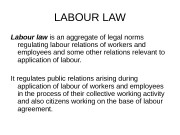 LABOUR LAW Labour law is an aggregate of