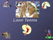 Lawn Tennis   Tennis (ten'is), a game