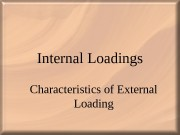 Internal Loadings Characteristics of External Loading  2