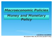 Macroeconomic Policies Money and Monetary Policy NADZIRAH ZAINORDIN