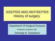 1 ASEPSIS AND ANTISEPSIS  History of surgery