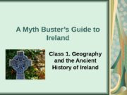 A Myth Buster's Guide to Ireland Class 1.