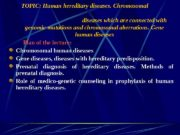 TOPIC: Human hereditary diseases.  Chromosomal