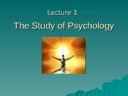 Презентация lecture 1 The study of psychology