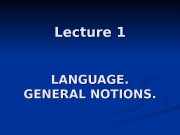 Lecture 1 LANGUAGE. GENERAL NOTIONS.  PLAN 1.