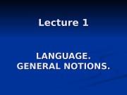 Lecture 1 LANGUAGE. GENERAL NOTIONS.  PLAN 1.