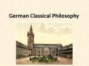 German C lassical P hilosophy  German classical