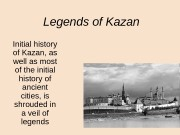 Legends of Kazan Initial history of Kazan, as