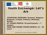 Youth Exchange: Let ' s Art COUNTRIES INVOLVED: