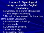 Lecture 9. Etymological background of the English vocabulary.