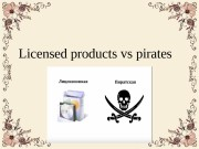 Licensed products vs pirates  A GOOD QUALITY