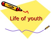 Life of youth  Problems of youth The