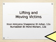 Lifting and Moving Victims Noor Adelynna Shaqeeraz Bt