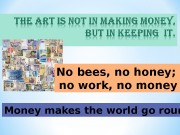 No bees, no honey;  no work, no
