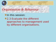 Organisation & Behaviour In this session: 2. 3