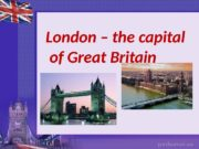 London – the capital of Great Britain