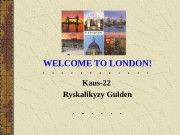 Kaus-22 Ryskalikyzy Gulden. WELCOME TO LONDON!  Trafalgar
