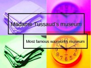 Madame Tussaud's museum Most famous waxworks museum