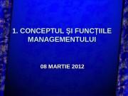 1. CONCEPTUL ŞI FUNCŢIILE MANAGEMENTULUI 08 MARTIE 2012