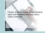 Private, political, social and economical rights and freedoms