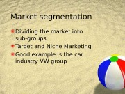 Market segmentation  Dividing the market into sub-groups.
