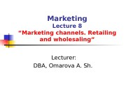 "Marketing Lecture 8 ""Marketing channels. Retailing and wholesaling"""