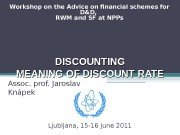 DISCOUNTING MEANING OF DISCOUNT RATE Assoc. prof. Jaroslav