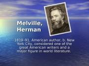 Melville,  Herman   1819– 91, American