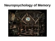 Neuropsychology of Memory  Memory FAQ:  •