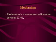 Modernism  • Modernism is a movement in