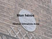 Mon héros  R éalisé Velmatova Anna