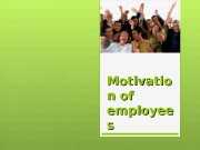 Motivatio n of employee ss. Molkova Juliya