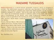 MADAME TUSSAUDS Madame. Tussauds