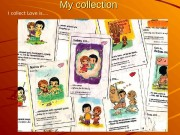 My collection I collect Love is. .