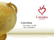 Colombia My country, my life. I love Colombia!!!