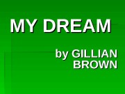 MY DREAM by GILLIAN BROWN  I LOVE…
