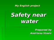 My English project SS afety near water Prepared