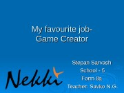 My favourite job- Game Creator Stepan Sarvash School