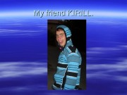 My friend KIRILL.   He has short