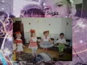 My friend Sveta.   • She has