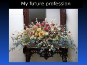 My future profession  Floristics (from armor. flora),