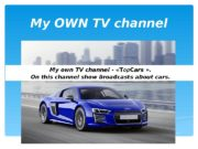 My OWN TV channel My own TV channel