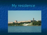 My residence  I live in Russia in